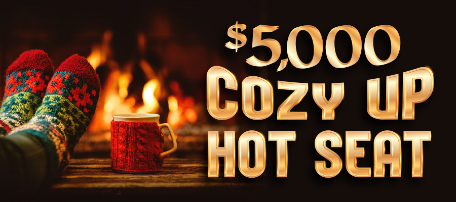 $5,000 Cozy Up Hot Seat